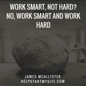 Work Smart, Not Hard-No, work smart and work hard