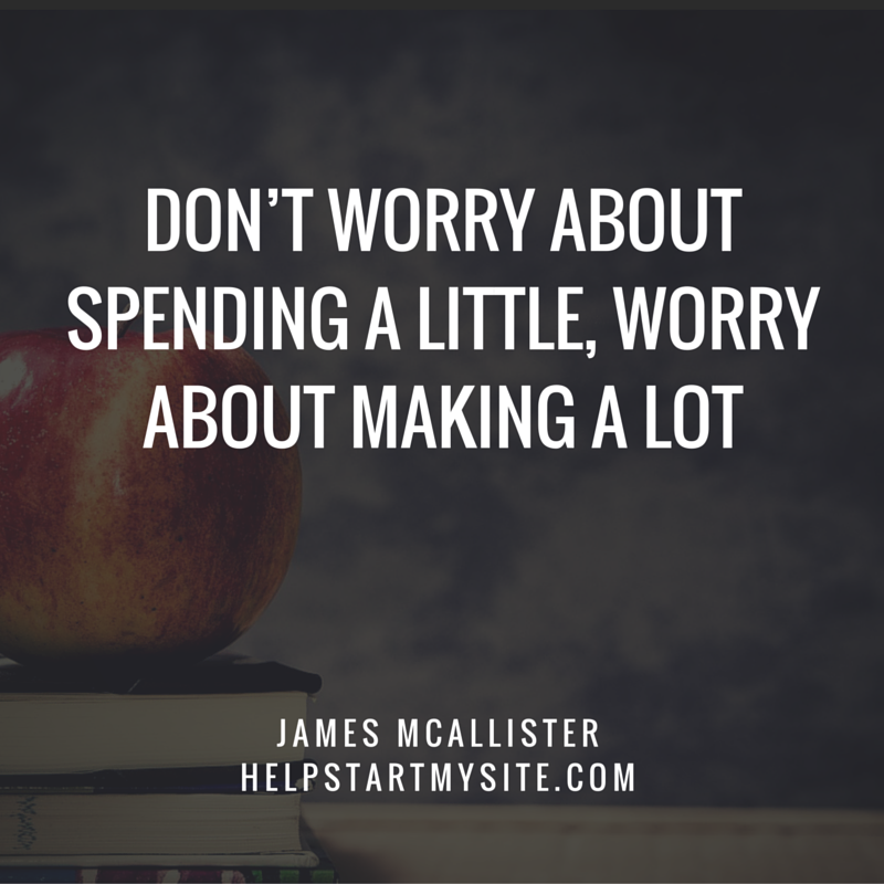 Don't worry about spending a little, worry about making a lot james mcallister