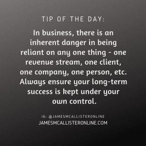In business, there is an inherent danger in being reliant on any one thing - one revenue stream, one client, one company, one person, etc. Always ensure your long-term success is kept under your own control.