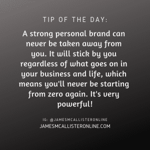 A strong personal brand can never be taken away from you. It will stick by you regardless of what goes on in your business and life, which means you'll never be starting from zero again. It's very powerful!
